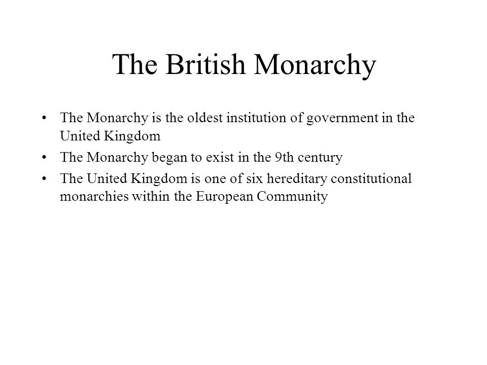 The British Monarchy The Monarchy is the oldest institution of government in the United Kingdom. The Monarchy began to exist in the 9th century.