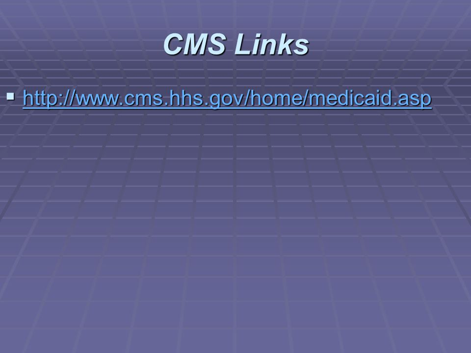 CMS Links http://www.cms.hhs.gov/home/medicaid.asp