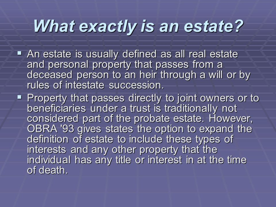 What exactly is an estate