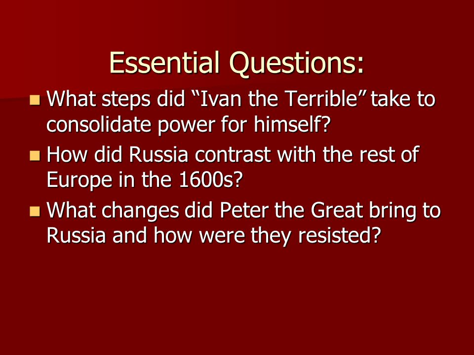 Essential Questions: What steps did Ivan the Terrible take to consolidate power for himself