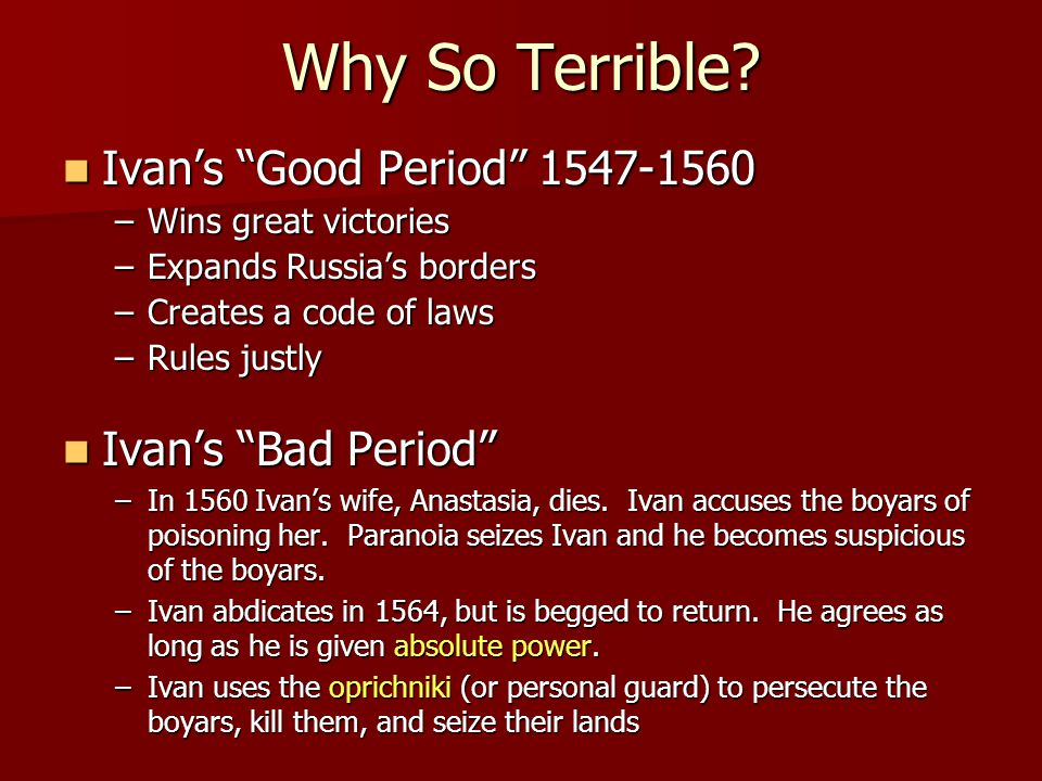 Why So Terrible Ivan's Good Period 1547-1560 Ivan's Bad Period
