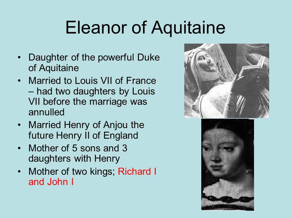 Eleanor of Aquitaine Daughter of the powerful Duke of Aquitaine