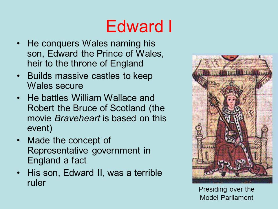 Edward I He conquers Wales naming his son, Edward the Prince of Wales, heir to the throne of England.