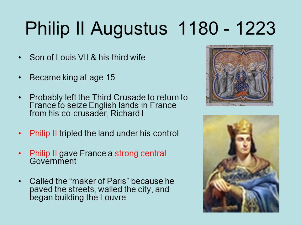 Philip II Augustus 1180 - 1223 Son of Louis VII & his third wife