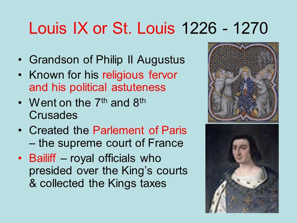 Louis IX or St. Louis 1226 - 1270 Grandson of Philip II Augustus