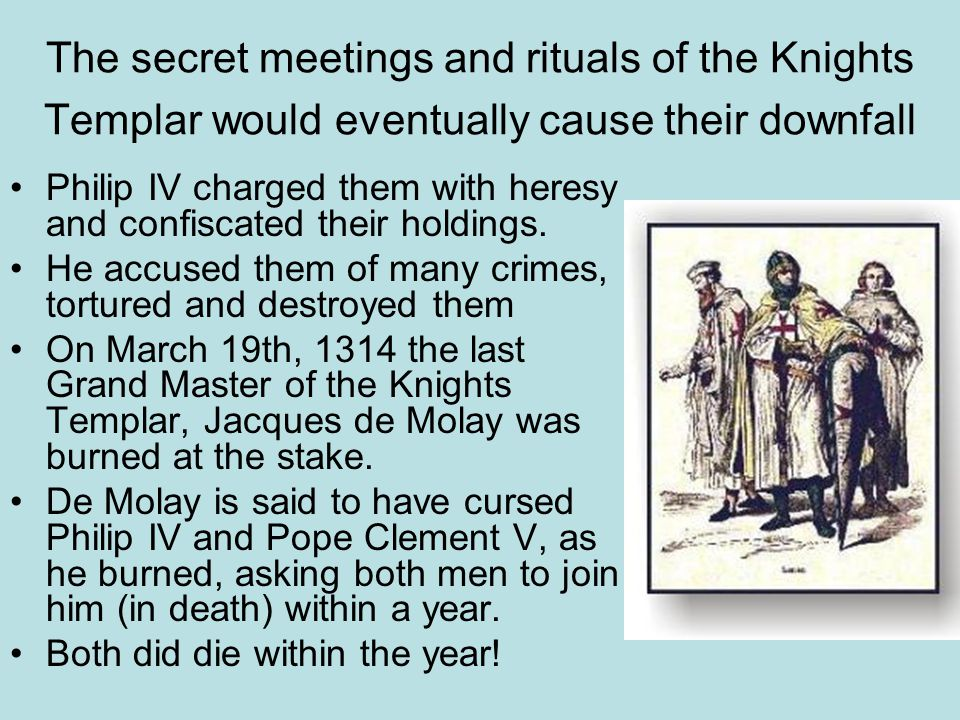 The secret meetings and rituals of the Knights Templar would eventually cause their downfall