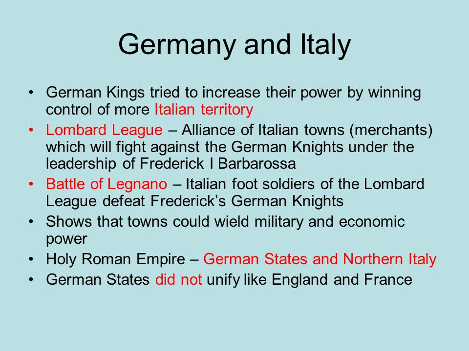 Germany and Italy German Kings tried to increase their power by winning control of more Italian territory.