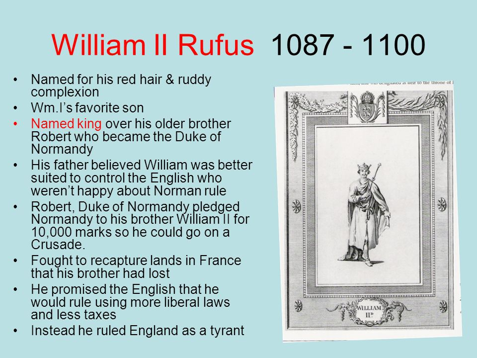 William II Rufus 1087 - 1100 Named for his red hair & ruddy complexion