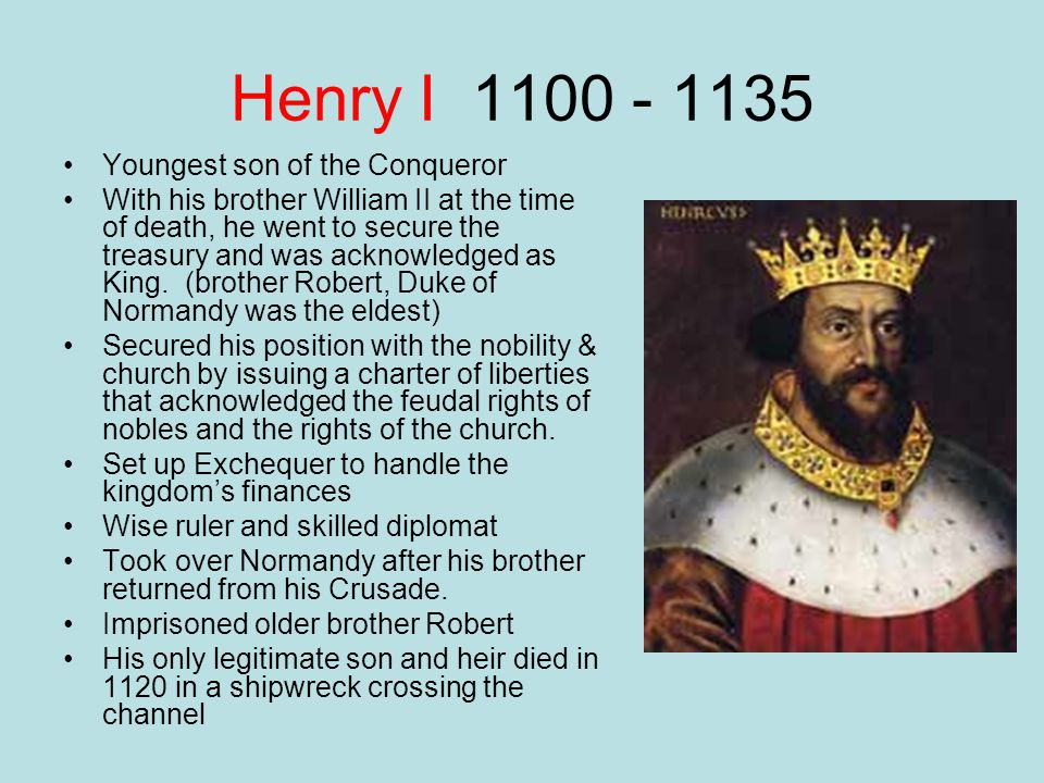Henry I 1100 - 1135 Youngest son of the Conqueror