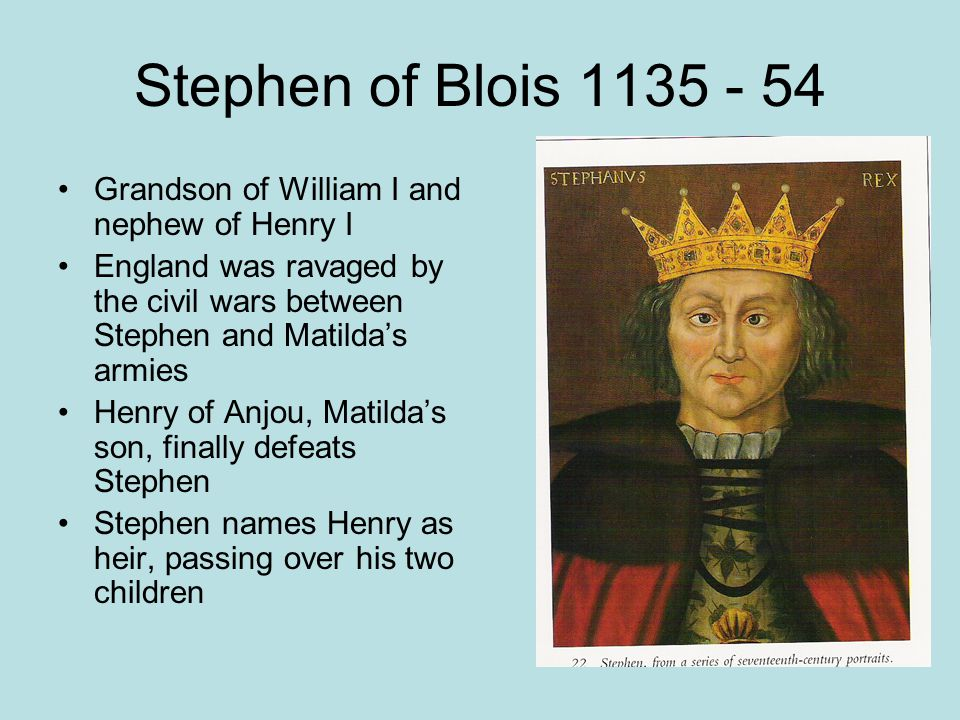 Stephen of Blois 1135 - 54 Grandson of William I and nephew of Henry I