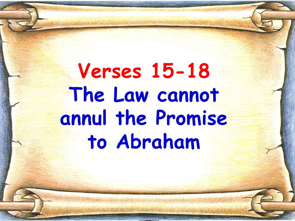 Verses 15-18 The Law cannot annul the Promise to Abraham