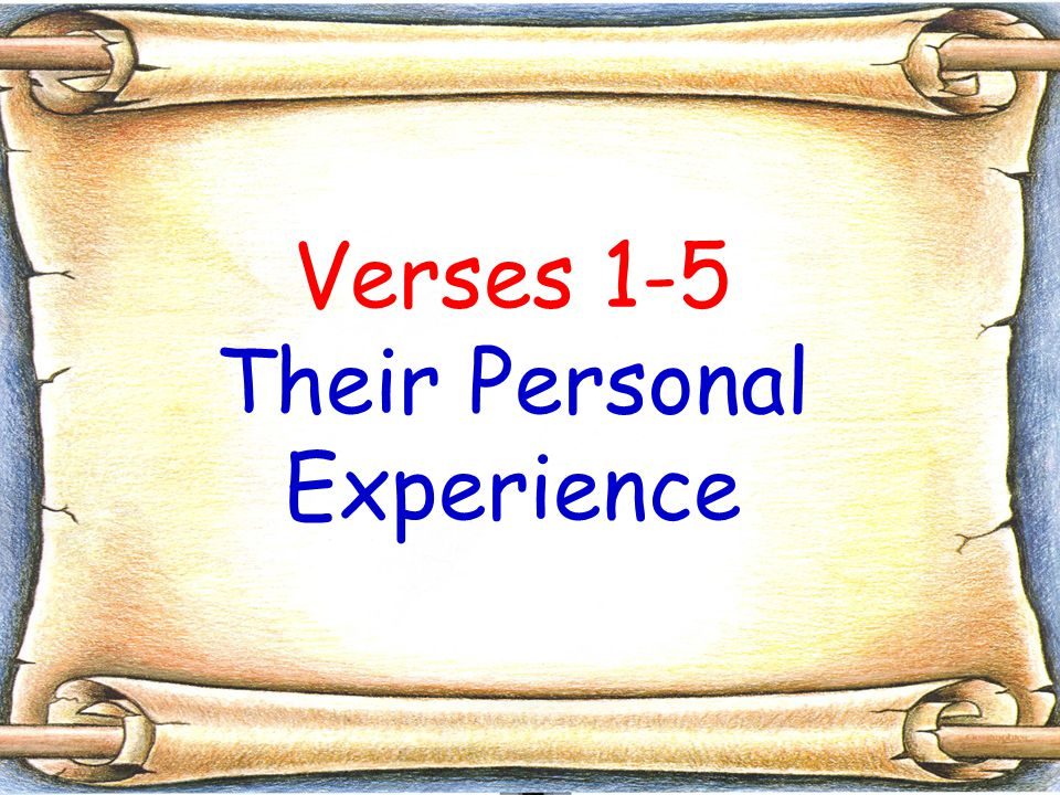 Verses 1-5 Their Personal Experience