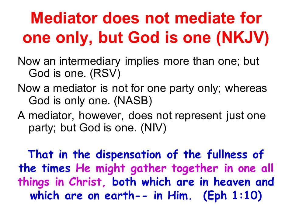Mediator does not mediate for one only, but God is one (NKJV)