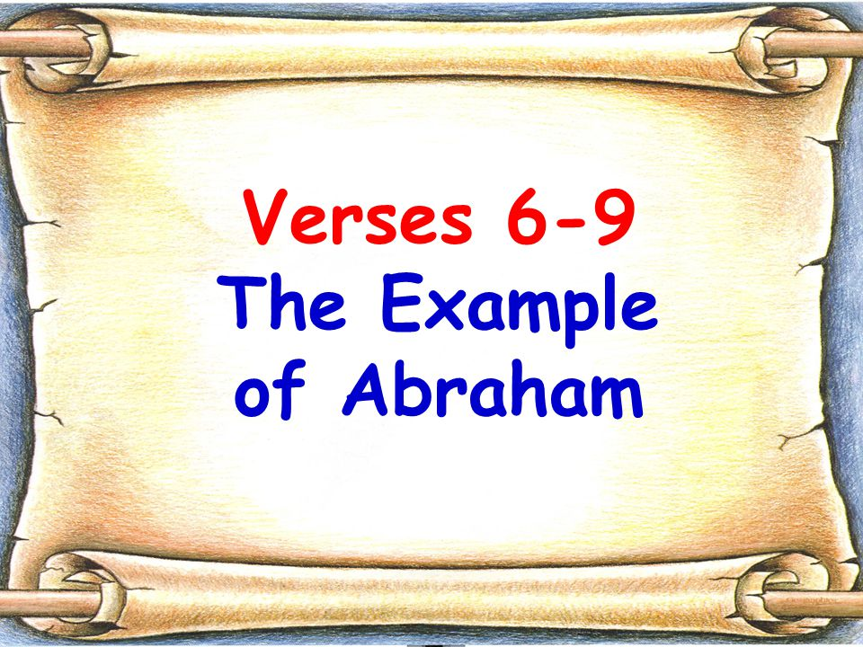 Verses 6-9 The Example of Abraham
