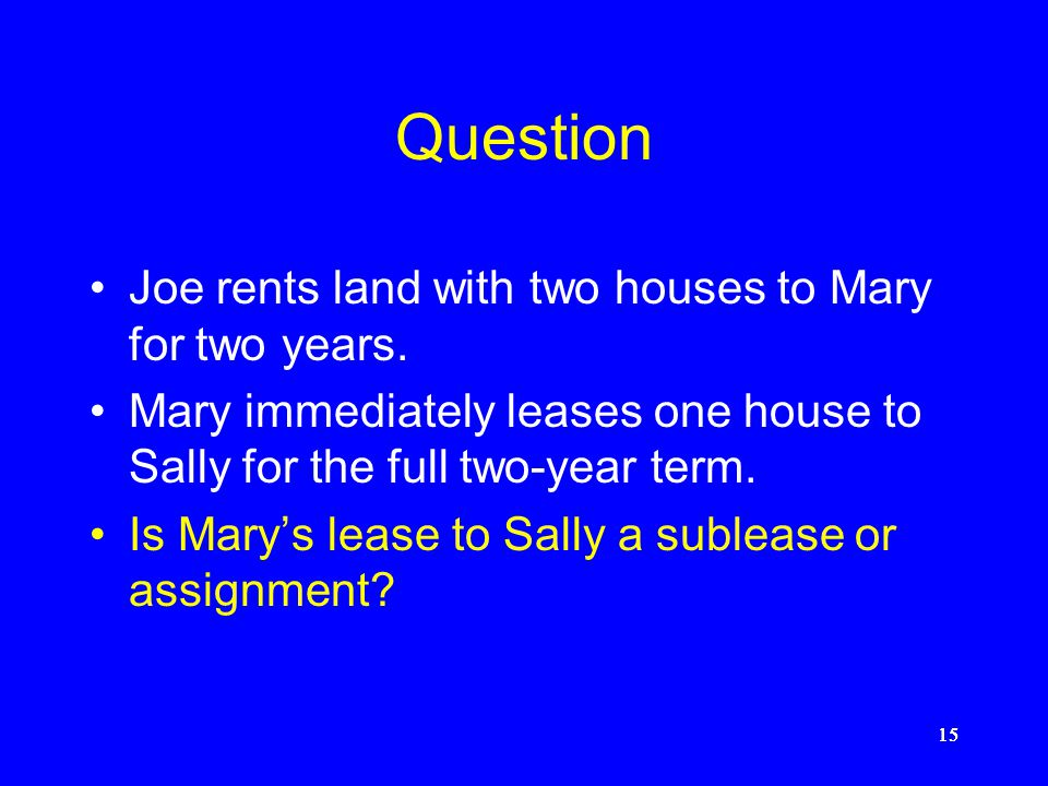 Question Joe rents land with two houses to Mary for two years.