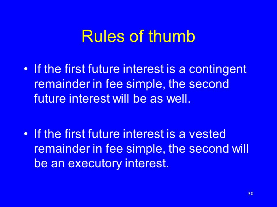 Rules of thumb If the first future interest is a contingent remainder in fee simple, the second future interest will be as well.