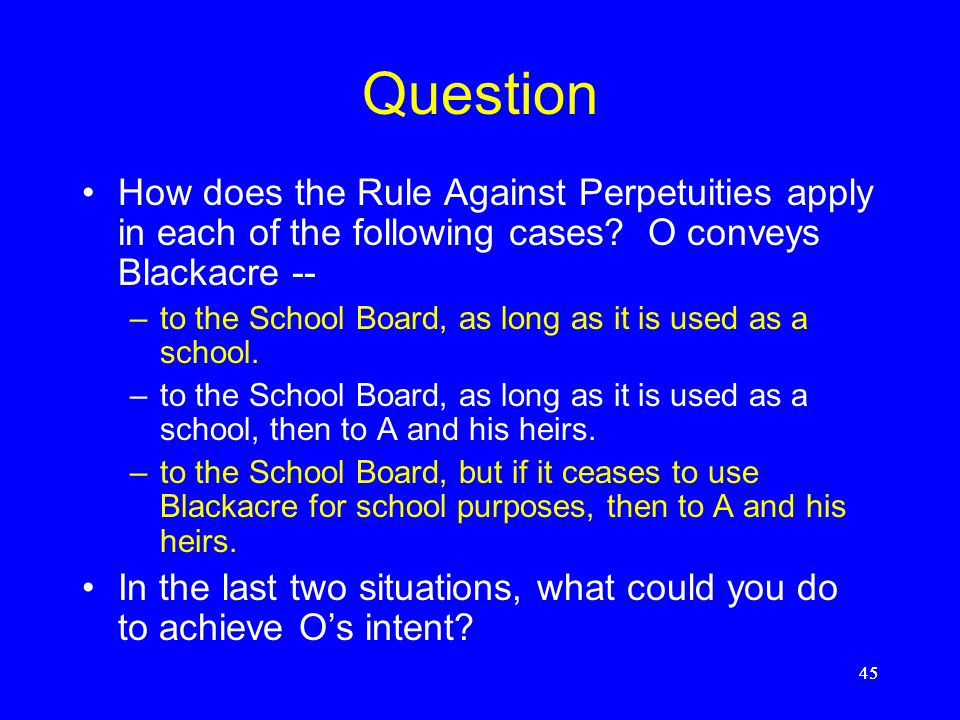 Question How does the Rule Against Perpetuities apply in each of the following cases O conveys Blackacre --