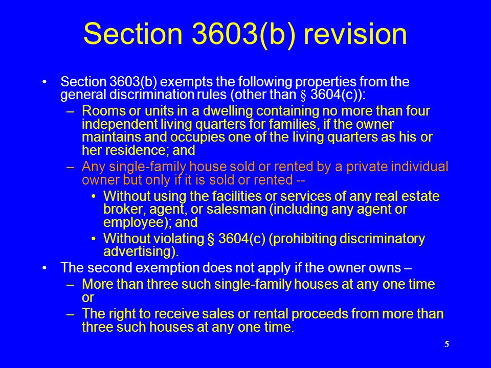 Section 3603(b) revision Section 3603(b) exempts the following properties from the general discrimination rules (other than § 3604(c)):