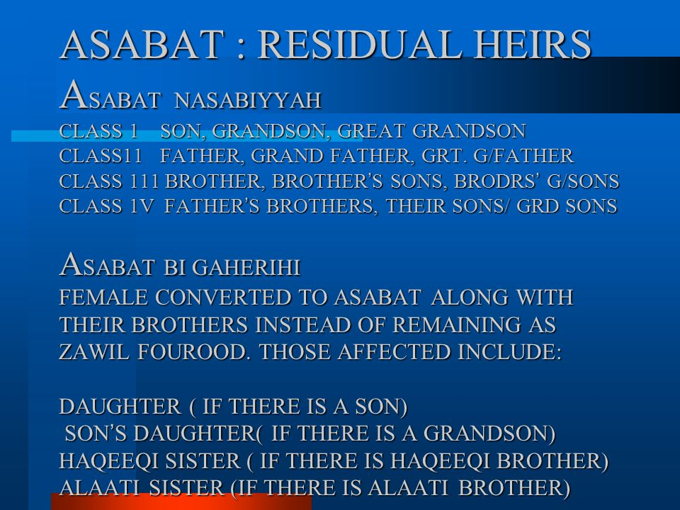 ASABAT : RESIDUAL HEIRS ASABAT NASABIYYAH CLASS 1 SON, GRANDSON, GREAT GRANDSON CLASS11 FATHER, GRAND FATHER, GRT.