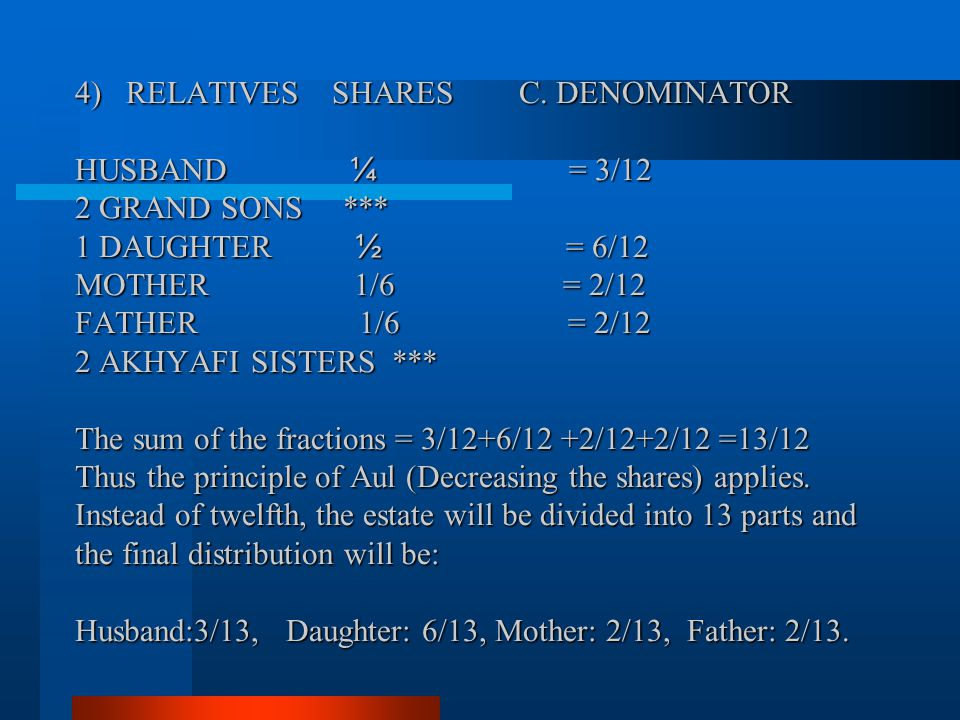 4) RELATIVES SHARES C. DENOMINATOR HUSBAND ¼ = 3/12 2 GRAND SONS