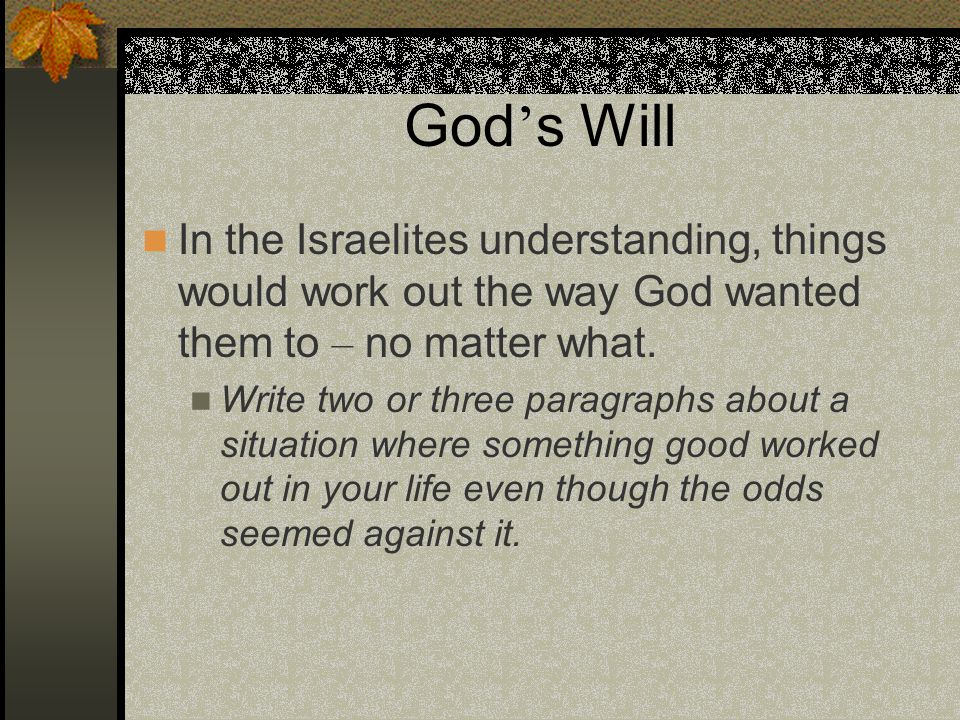 God's Will In the Israelites understanding, things would work out the way God wanted them to – no matter what.