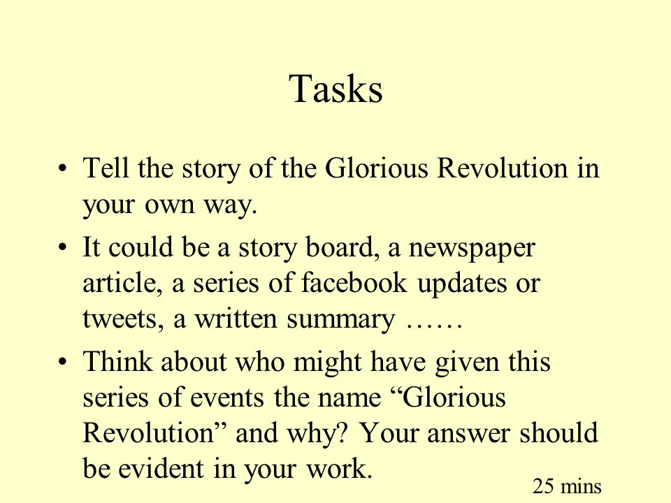 Tasks Tell the story of the Glorious Revolution in your own way.