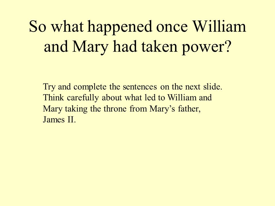 So what happened once William and Mary had taken power