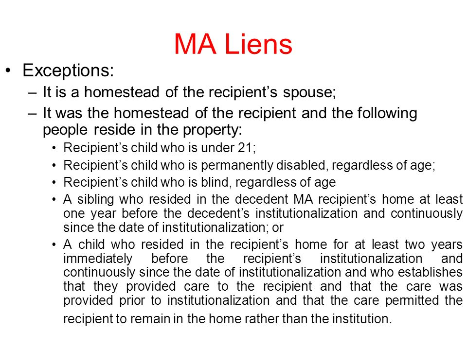MA Liens Exceptions: It is a homestead of the recipient's spouse;