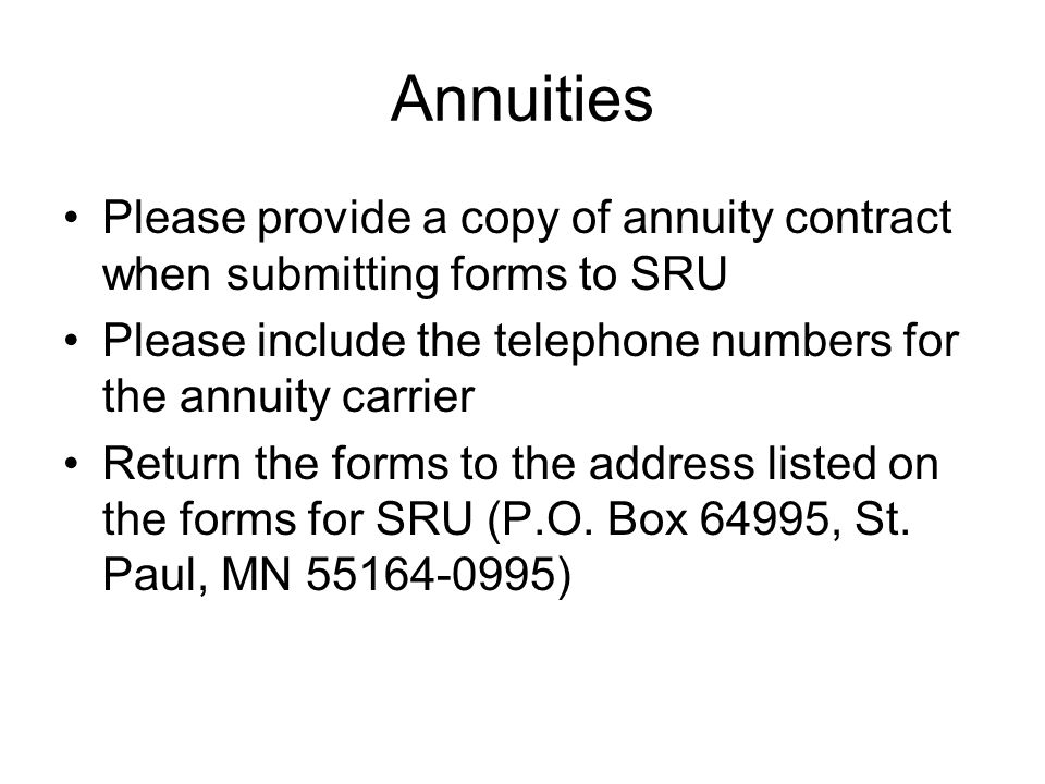 Annuities Please provide a copy of annuity contract when submitting forms to SRU. Please include the telephone numbers for the annuity carrier.