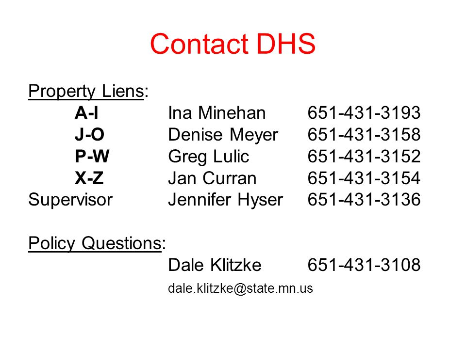 Contact DHS Property Liens: A-I Ina Minehan 651-431-3193