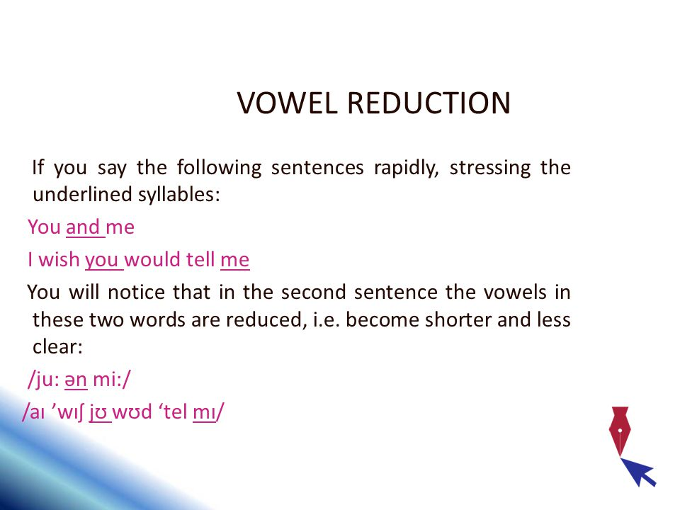 VOWEL REDUCTION If you say the following sentences rapidly, stressing the underlined syllables: You and me.