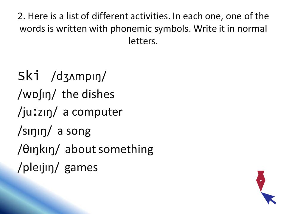 2. Here is a list of different activities