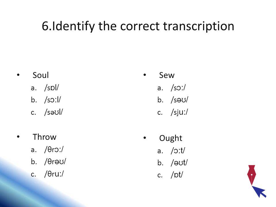 6.Identify the correct transcription