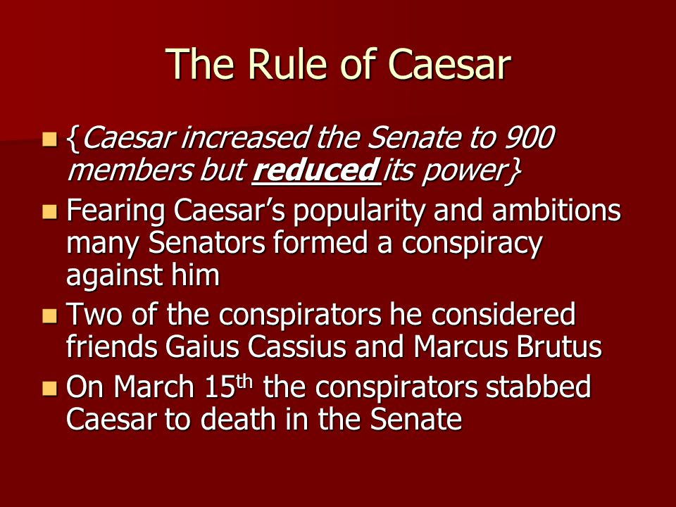 The Rule of Caesar {Caesar increased the Senate to 900 members but reduced its power}