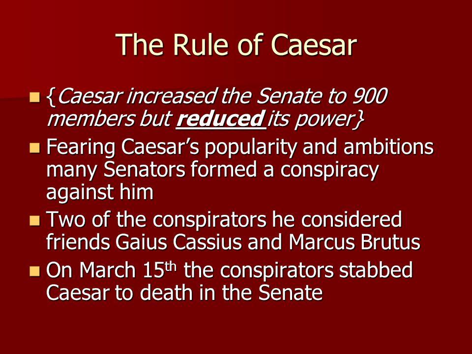 The Rule of Caesar {Caesar increased the Senate to 900 members but reduced its power}