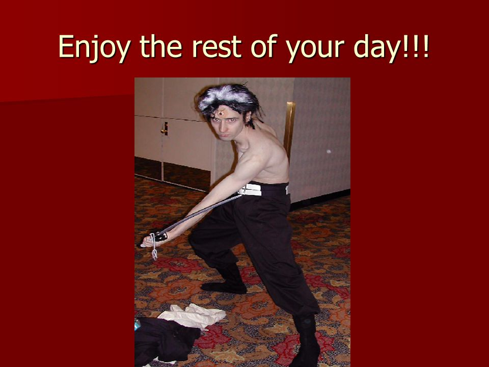 Enjoy the rest of your day!!!