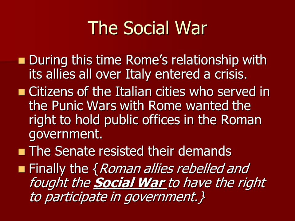 The Social War During this time Rome's relationship with its allies all over Italy entered a crisis.