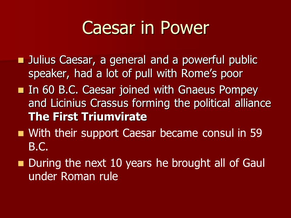 Caesar in Power Julius Caesar, a general and a powerful public speaker, had a lot of pull with Rome's poor.
