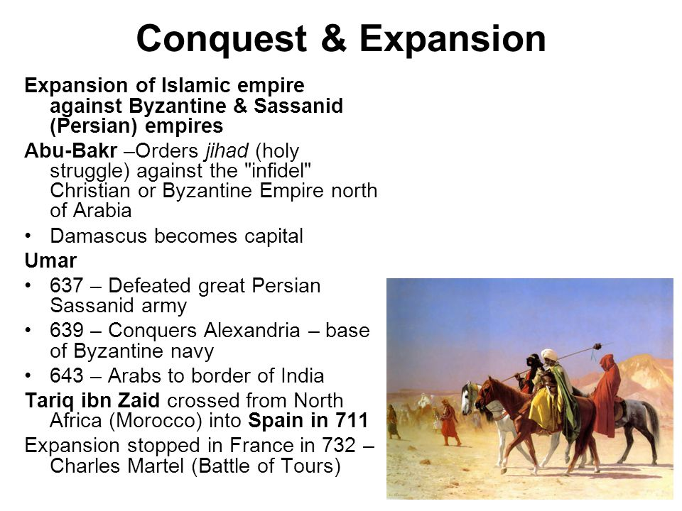Conquest & Expansion Expansion of Islamic empire against Byzantine & Sassanid (Persian) empires.