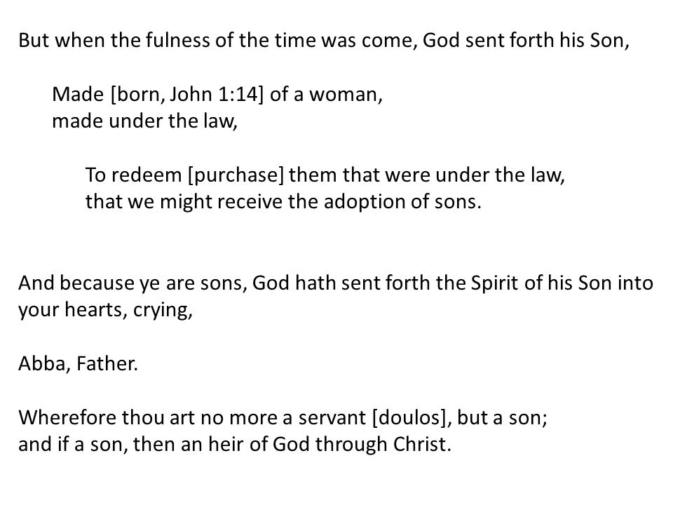 But when the fulness of the time was come, God sent forth his Son,