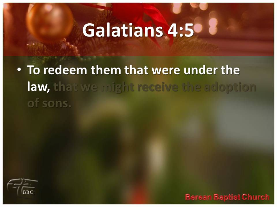 Galatians 4:5 To redeem them that were under the law, that we might receive the adoption of sons.