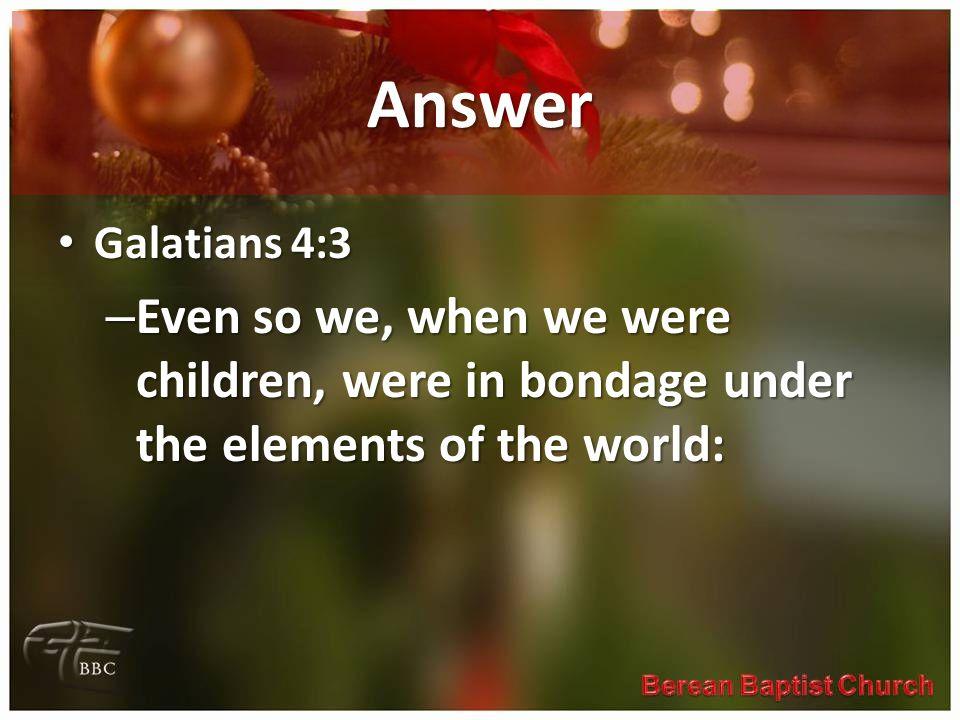 Answer Galatians 4:3.