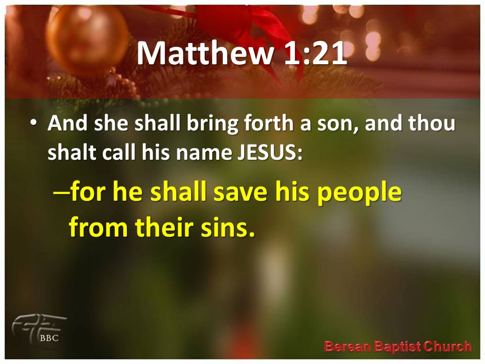 Matthew 1:21 for he shall save his people from their sins.
