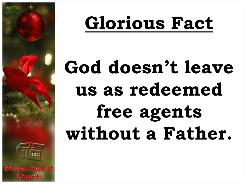 God doesn't leave us as redeemed free agents without a Father.