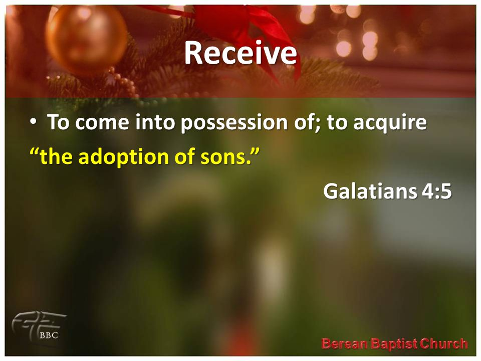 Receive To come into possession of; to acquire the adoption of sons.