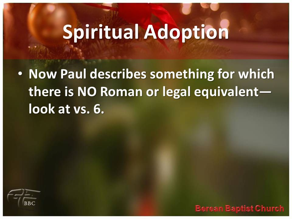 Spiritual Adoption Now Paul describes something for which there is NO Roman or legal equivalent—look at vs.