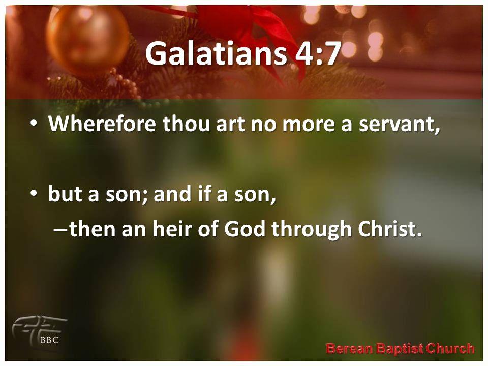 Galatians 4:7 Wherefore thou art no more a servant,