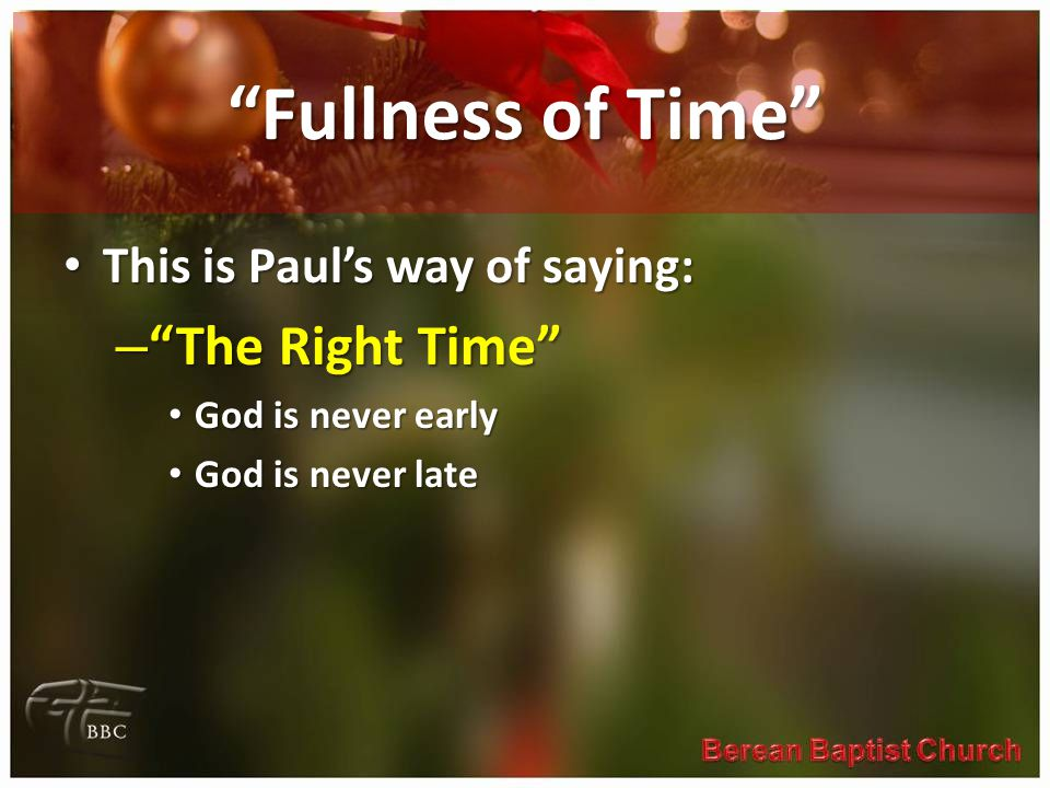 Fullness of Time The Right Time This is Paul's way of saying: