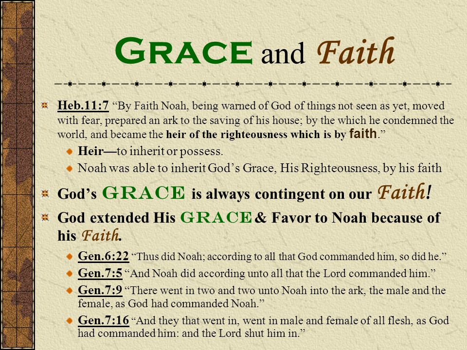 Grace and Faith God's Grace is always contingent on our Faith!
