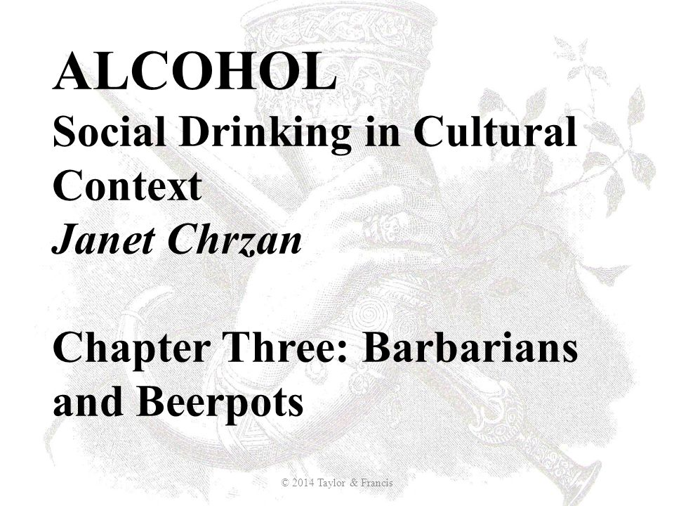 ALCOHOL Social Drinking in Cultural Context Janet Chrzan Chapter Three: Barbarians and Beerpots
